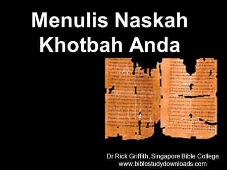 Dr Rick Griffith, Singapore Bible College www.biblestudydownloads.com Dr Rick Griffith, Singapore Bible College www.biblestudydownloads.com Menulis Naskah.