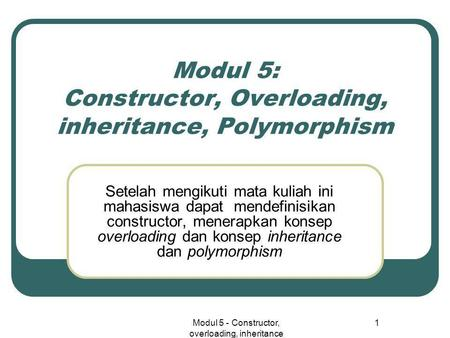 Modul 5: Constructor, Overloading, inheritance, Polymorphism