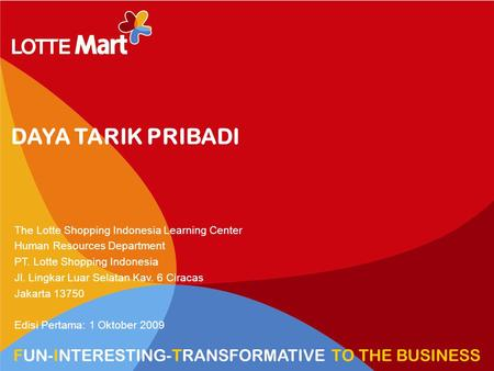 1 HR VIEW TRANSFORM TO HYPERMARKET DAYA TARIK PRIBADI The Lotte Shopping Indonesia Learning Center Human Resources Department PT. Lotte Shopping Indonesia.