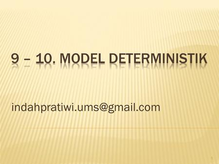 9 – 10. Model Deterministik indahpratiwi.ums@gmail.com.