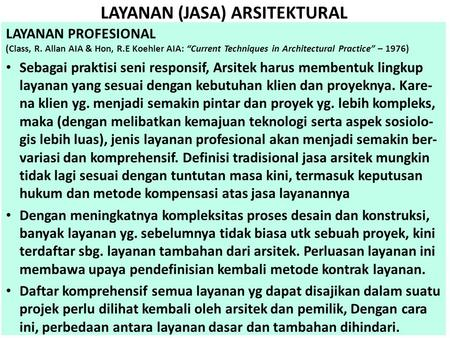 "LAYANAN (JASA) ARSITEKTURAL LAYANAN PROFESIONAL (Class, R. Allan AIA & Hon, R.E Koehler AIA: ""Current Techniques in Architectural Practice"" – 1976) • Sebagai."