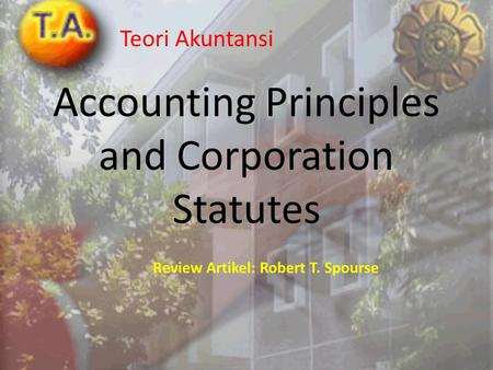 Accounting Principles and Corporation Statutes Teori Akuntansi Review Artikel: Robert T. Spourse.