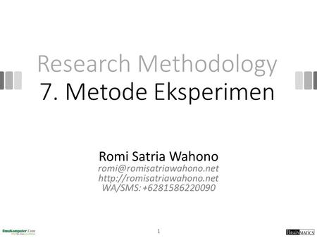 Research Methodology 7. Metode Eksperimen Romi Satria Wahono  WA/SMS: +6281586220090 1.