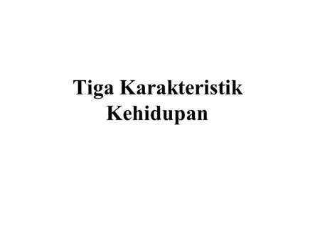 Tiga Karakteristik Kehidupan. The Buddha discovered that all beings possess Tiga Karakteristik Kehidupan : Anicca – Impermanence Dukkha – Unsatisfactoriness.