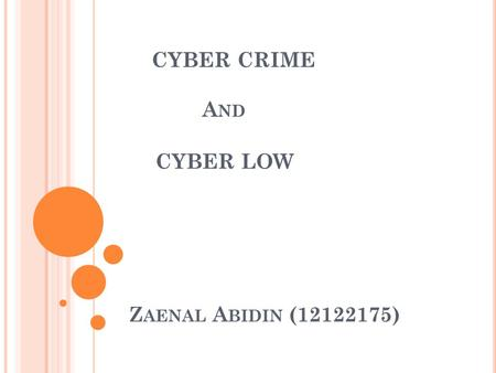CYBER CRIME A ND CYBER LOW Z AENAL A BIDIN (12122175)