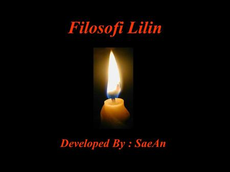 Filosofi Lilin Developed By : SaeAn.