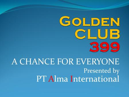 A CHANCE FOR EVERYONE Presented by PT Alma International.