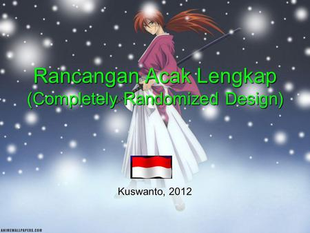 Rancangan Acak Lengkap (Completely Randomized Design) Kuswanto, 2012.