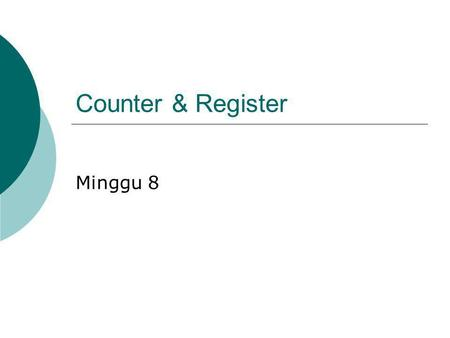 Counter & Register Minggu 8. Counter a. Counter Asyncronous Counter Asyncronous disebut juga Ripple Through Counter atau Counter Serial(Serial Counter),