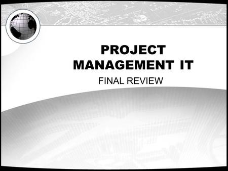 PROJECT MANAGEMENT IT FINAL REVIEW.