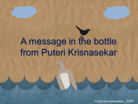 A message in the bottle from Puteri Krisnasekar Puterikrisnasekar_2014.