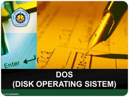 By YETTI INDRIAWATI KKPI DOS (DISK OPERATING SISTEM)