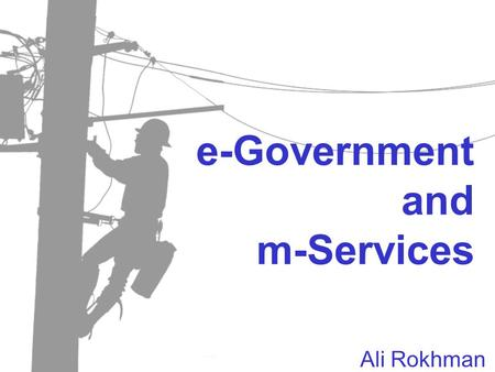 E-Government and m-Services Ali Rokhman. •Konvergensi berbagai media menjadi satu media  multimedia –Komputer, Handphone, PDA, Pocket PC, Tape recorder,