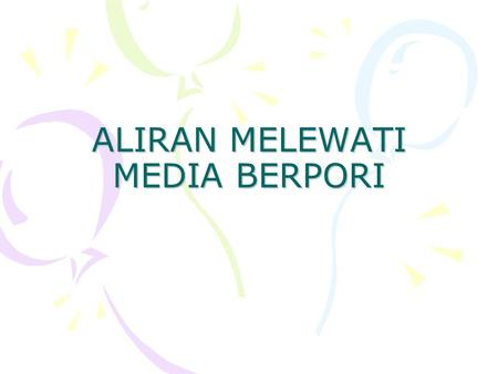 ALIRAN MELEWATI MEDIA BERPORI. Sub-chapters •12.1. Fluid friction in porous media •12.2. Two-fluid cocurrent flowing porous media •12.3. Countercurrent.