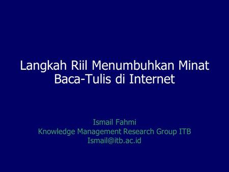 Langkah Riil Menumbuhkan Minat Baca-Tulis di Internet Ismail Fahmi Knowledge Management Research Group ITB