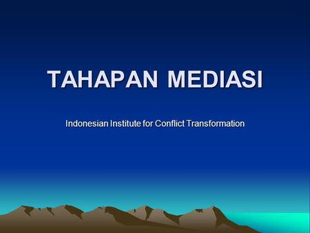 TAHAPAN MEDIASI Indonesian Institute for Conflict Transformation.