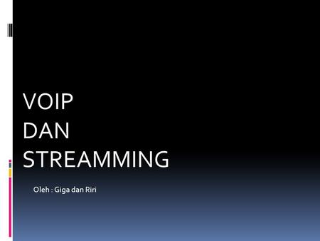 VOIP DAN STREAMMING Oleh : Giga dan Riri. Voice over Internet Protocol (juga disebut VoIP, IP Telephony, Internet telephony atau Digital Phone) adalah.
