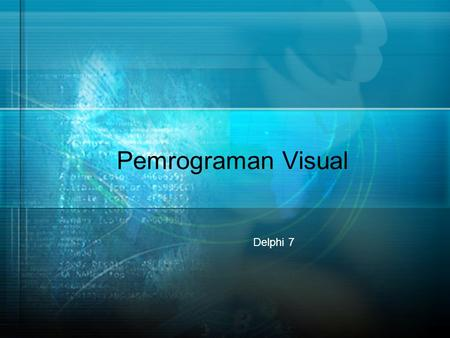 Pemrograman Visual Delphi 7. Bahasa Pemrograman 1. Under dos 2. Under Windows.