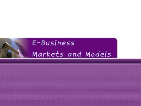 E-Business Markets and Models