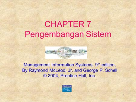 1 CHAPTER 7 Pengembangan Sistem Management Information Systems, 9 th edition, By Raymond McLeod, Jr. and George P. Schell © 2004, Prentice Hall, Inc.