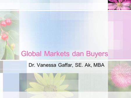 Global Markets dan Buyers Dr. Vanessa Gaffar, SE. Ak, MBA.