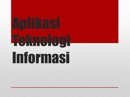 Aplikasi Teknologi Informasi. E-GOVERNMENT E-OFFICE E-LEARNING E-LYBRARY E-COMMERCE E-BISNIS E-DAGANG E-PROCUREMENT E-HEALTH E-HOSPITAL E-BANKING E-SAMSAT.