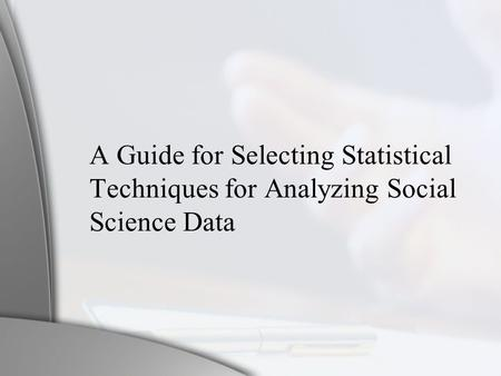 A Guide for Selecting Statistical Techniques for Analyzing Social Science Data.