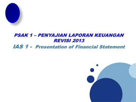 PSAK 1 – PENYAJIAN LAPORAN KEUANGAN REVISI 2013 IAS 1 - Presentation of Financial Statement.
