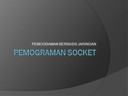 PEMOGRAMAN BERBASIS JARINGAN. 2 Network Request Result a client, a server, and network Client Server Client machine Server machine Ilustrasi C-S Computing.