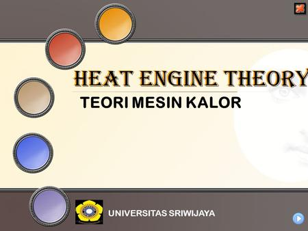 TEORI MESIN KALOR UNIVERSITAS SRIWIJAYA HEAT ENGINE THEORY HEAT ENGINE THEORY.