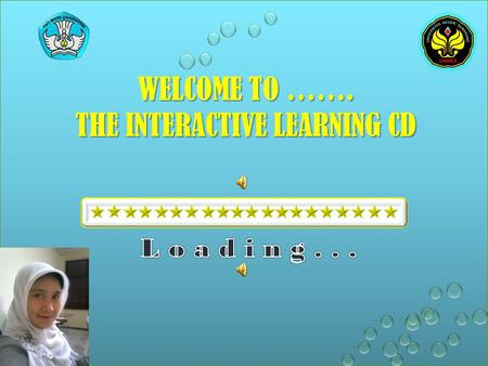 WELCOME TO ……. THE INTERACTIVE LEARNING CD WELCOME TO.