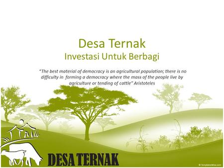 "Desa Ternak Investasi Untuk Berbagi ""The best material of democracy is an agricultural population; there is no difficulty in forming a democracy where."