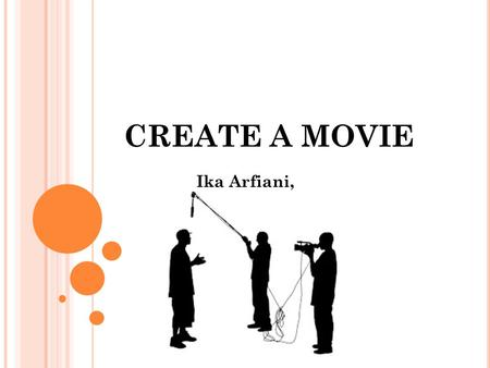 CREATE A MOVIE Ika Arfiani, S.T..