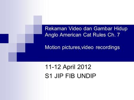 Rekaman Video dan Gambar Hidup Anglo American Cat Rules Ch. 7 Motion pictures,video recordings 11-12 April 2012 S1 JIP FIB UNDIP.