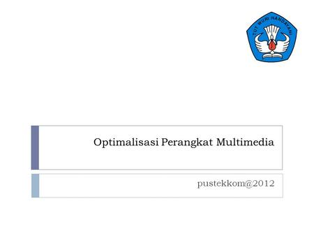 Optimalisasi Perangkat Multimedia