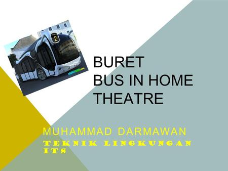 BURET BUS IN HOME THEATRE MUHAMMAD DARMAWAN TEKNIK LINGKUNGAN ITS.
