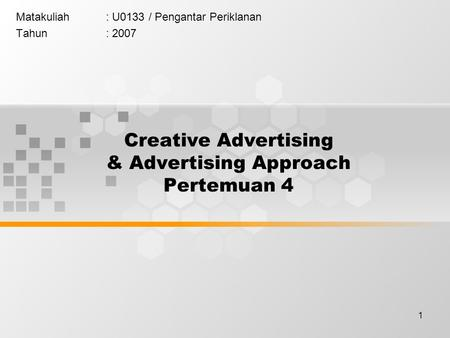 1 Creative Advertising & Advertising Approach Pertemuan 4 Matakuliah: U0133 / Pengantar Periklanan Tahun: 2007.