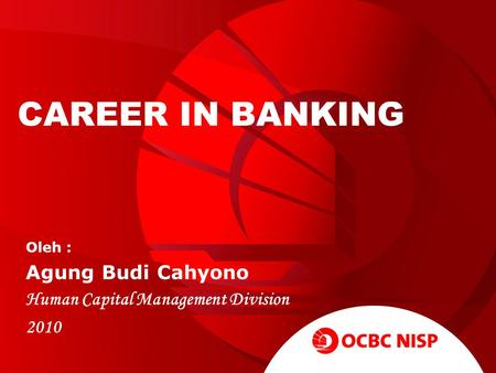 CAREER IN BANKING Oleh : Agung Budi Cahyono Human Capital Management Division 2010.