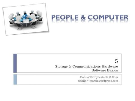 5 Storage & Communications Hardware Software Basics Dahlia Widhyaestoeti, S.Kom dahlia74march.wordpress.com.