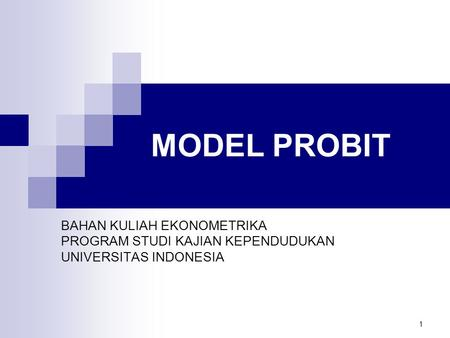 MODEL PROBIT BAHAN KULIAH EKONOMETRIKA