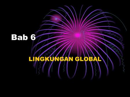 Bab 6 LINGKUNGAN GLOBAL.