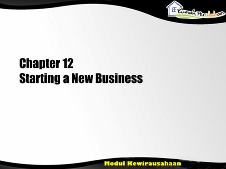 Chapter 12 Starting a New Business. Preliminary •Action to start a new business. All processes will be outlined in this chapter refers to your business.