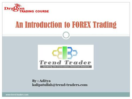 An Introduction to FOREX Trading By : Aditya TRADING COURSE.