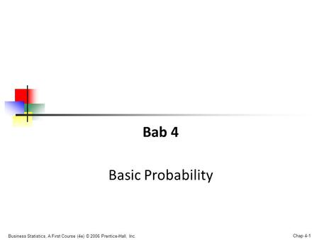 Business Statistics, A First Course (4e) © 2006 Prentice-Hall, Inc. Chap 4-1 Bab 4 Basic Probability.