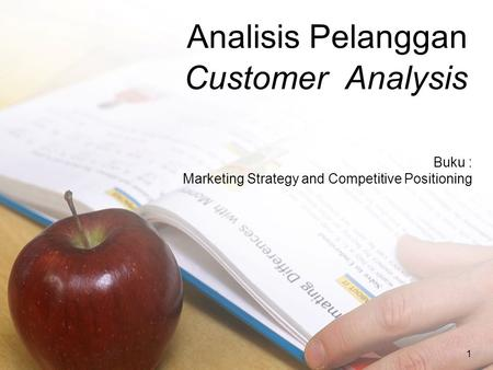 1 Analisis Pelanggan Customer Analysis Buku : Marketing Strategy and Competitive Positioning.