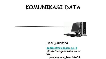 KOMUNIKASI DATA Dedi juniansha