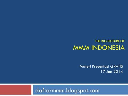 THE BIG PICTURE OF MMM INDONESIA Materi Presentasi GRATIS 17 Jan 2014 daftarmmm.blogspot.com.