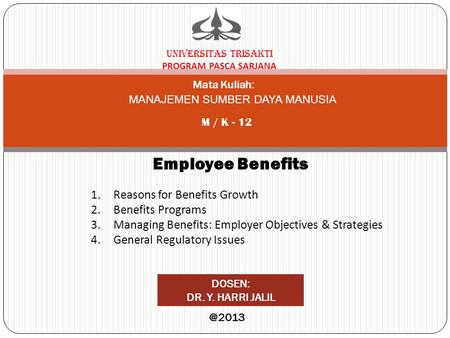 UNIVERSITAS TRISAKTI PROGRAM PASCA SARJANA Mata Kuliah: M / K - 12 Employee Benefits DOSEN: DR. Y. HARRI MANAJEMEN SUMBER DAYA MANUSIA 1.Reasons.