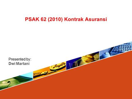 PSAK 62 (2010) Kontrak Asuransi Presented by: Dwi Martani.
