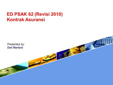ED PSAK 62 (Revisi 2010) Kontrak Asuransi Presented by: Dwi Martani.